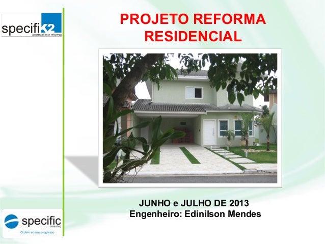 PROJETO REFORMA RESIDENCIAL JUNHO e JULHO DE 2013 Engenheiro: Edinilson Mendes
