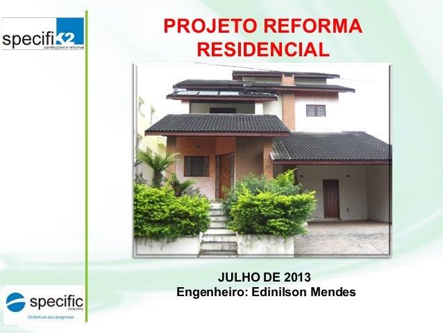 PROJETO REFORMA RESIDENCIAL JULHO DE 2013 Engenheiro: Edinilson Mendes
