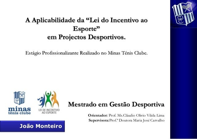 """A Aplicabilidade da """"Lei do Incentivo ao                Esporte""""        em Projectos Desportivos. Estágio Profissionalizan..."""