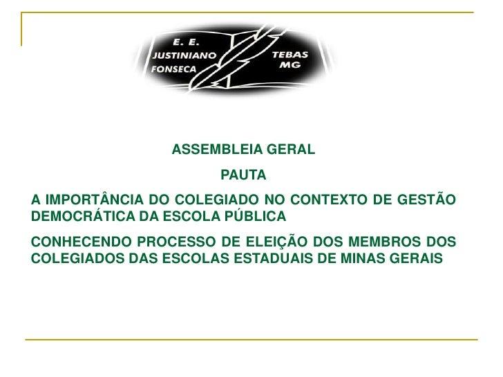 ASSEMBLEIA GERAL                      PAUTA A IMPORTÂNCIA DO COLEGIADO NO CONTEXTO DE GESTÃO DEMOCRÁTICA DA ESCOLA PÚBLICA...