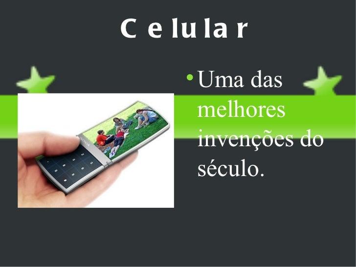 Celular <ul><li>Uma das melhores invenções do século. </li></ul>