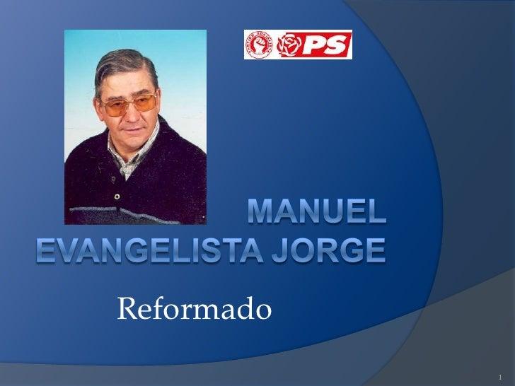 1<br />Manuel Evangelista Jorge<br />Reformado                             <br />