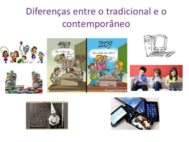 Diferenças entre o tradicional e o contemporâneo