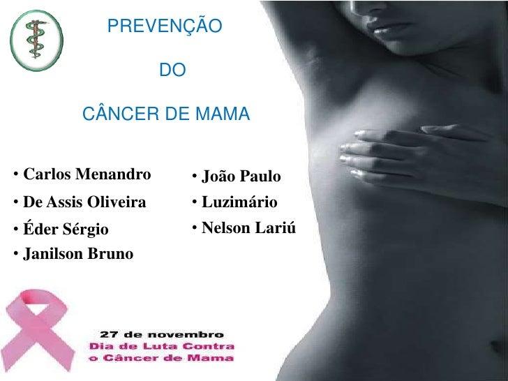PREVENÇÃO <br />                    DO <br />     CÂNCER DE MAMA<br /><ul><li> Carlos Menandro