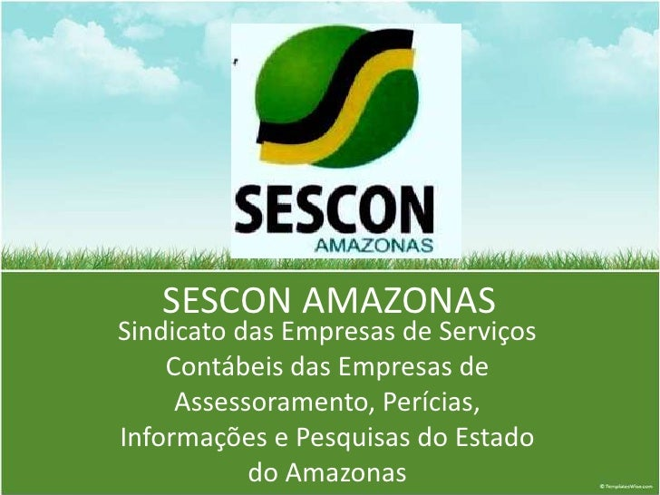 SESCON AMAZONAS<br />Sindicato das Empresas de Serviços Contábeis das Empresas de Assessoramento, Perícias, Informações e ...