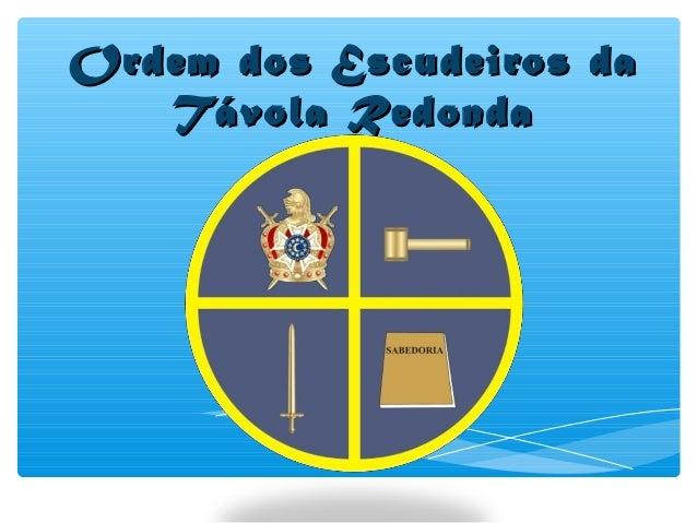 Ordem dos Escudeiros daOrdem dos Escudeiros daTávola RedondaTávola Redonda