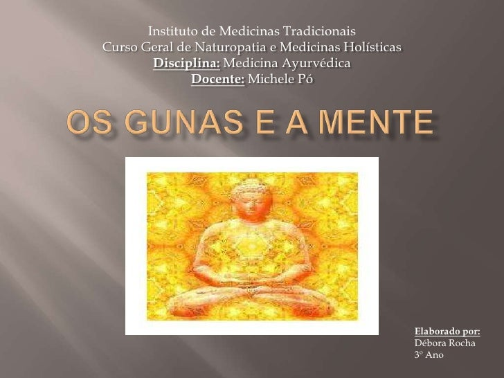 Instituto de Medicinas Tradicionais<br />Curso Geral de Naturopatia e Medicinas Holísticas<br />Disciplina: Medicina Ayurv...