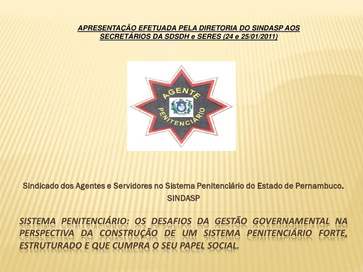 APRESENTAÇÃO EFETUADA PELA DIRETORIA DO SINDASP AOS                   SECRETÁRIOS DA SDSDH e SERES (24 e 25/01/2011)Sindic...