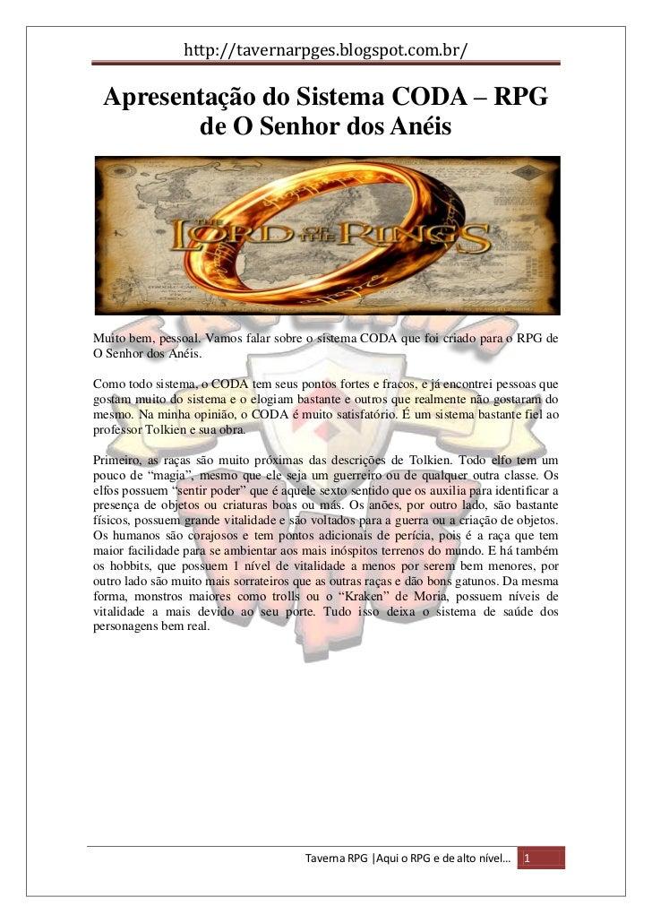 http://tavernarpges.blogspot.com.br/ Apresentação do Sistema CODA – RPG        de O Senhor dos AnéisMuito bem, pessoal. Va...