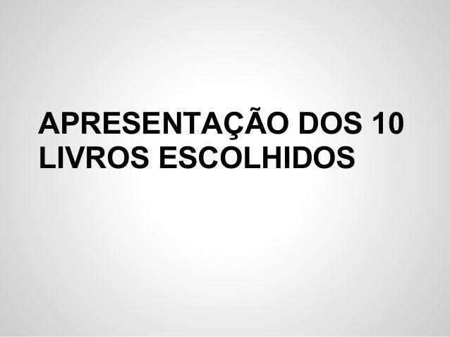 APRESENTAÇÃO DOS 10 LIVROS ESCOLHIDOS