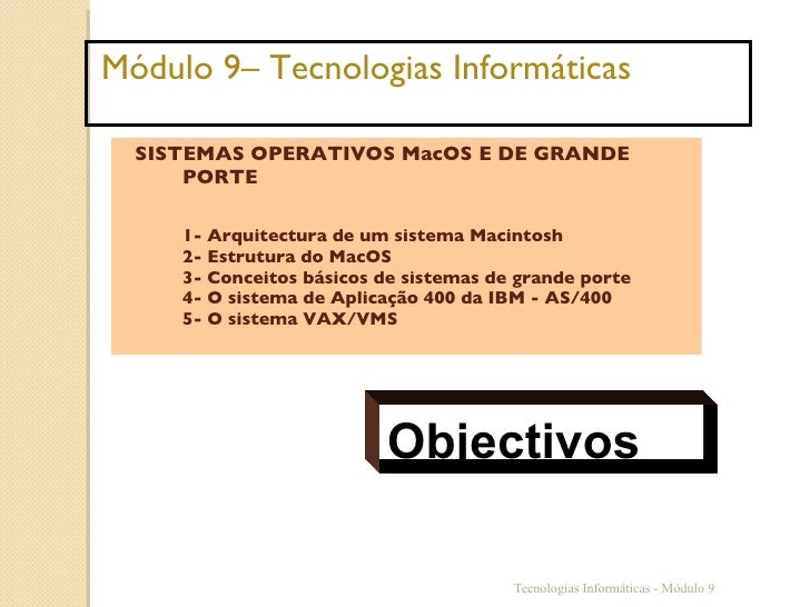<ul><li>Módulo 9– Tecnologias Informáticas </li></ul>SISTEMAS OPERATIVOS MacOS E DE GRANDE PORTE   1- Arquitectura de um s...