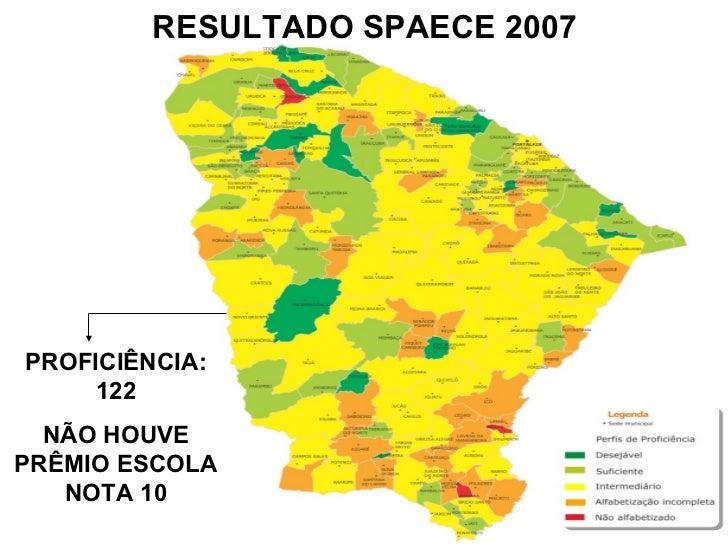 RESULTADO SPAECE 2007PROFICIÊNCIA:     122  NÃO HOUVEPRÊMIO ESCOLA   NOTA 10