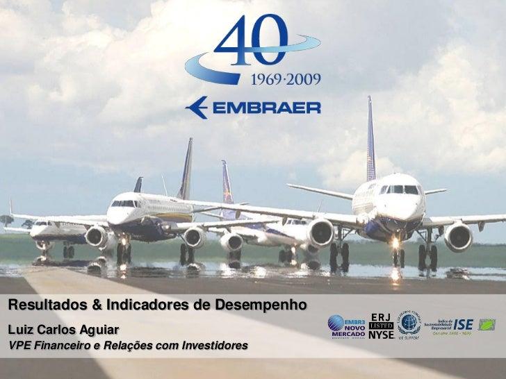 Resultados & Indicadores de Desempenho Luiz Carlos Aguiar VPE Financeiro e Relações com Investidores