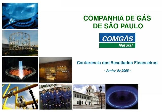 111COMPANHIA DE GÁSDE SÃO PAULOConferência dos Resultados Financeiros- Junho de 2008 -