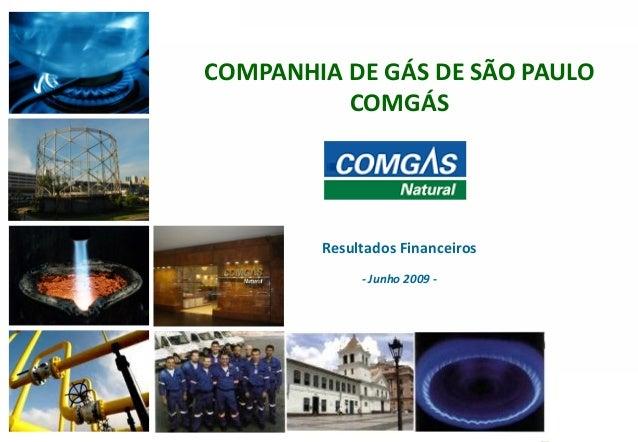 111COMPANHIA DE GÁS DE SÃO PAULOCOMGÁSResultados Financeiros- Junho 2009 -