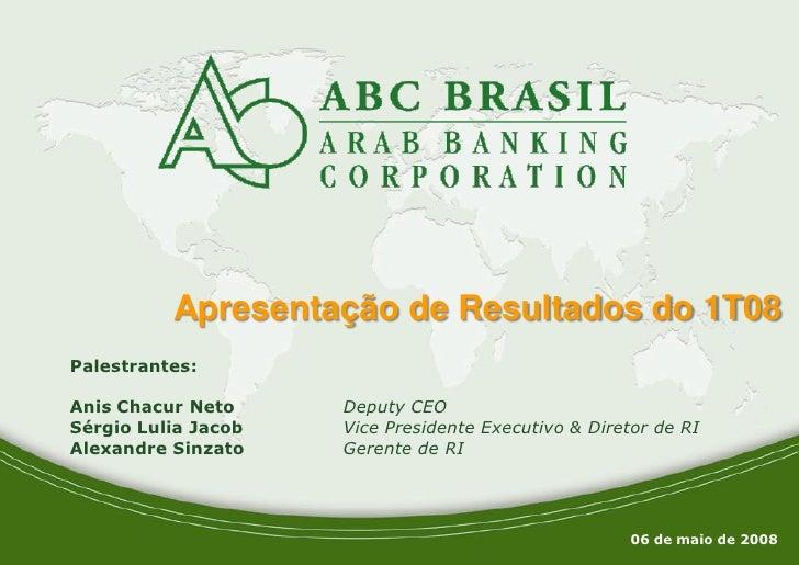 Apresentação de Resultados do 1T08     Palestrantes:      Anis Chacur Neto     Deputy CEO     Sérgio Lulia Jacob   Vice Pr...