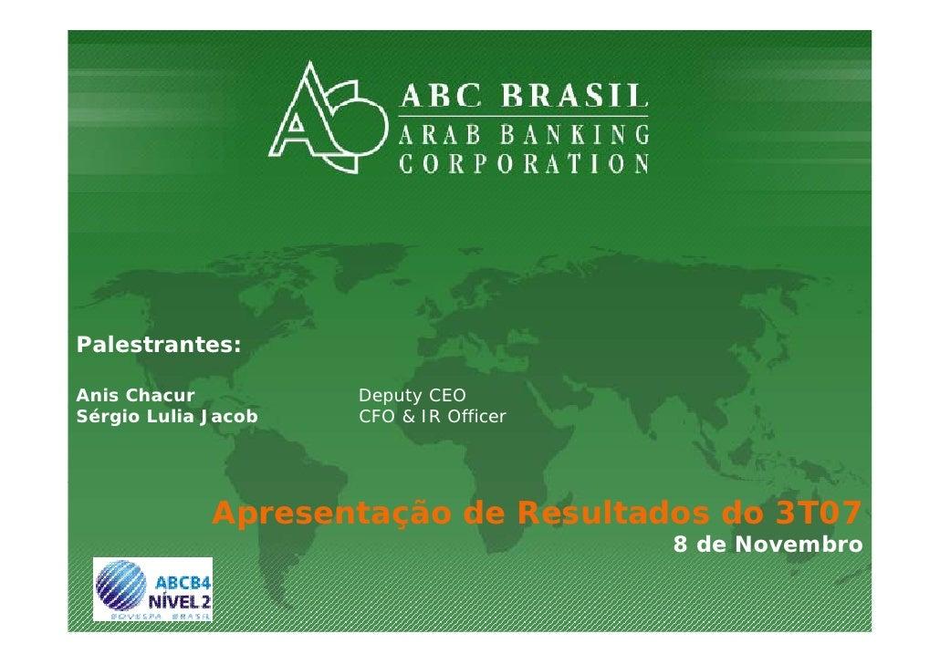 ApresentaçãoResultados3T07     Palestrantes:  Anis Chacur          Deputy CEO Sérgio Lulia Jacob   CFO & IR Officer     ...