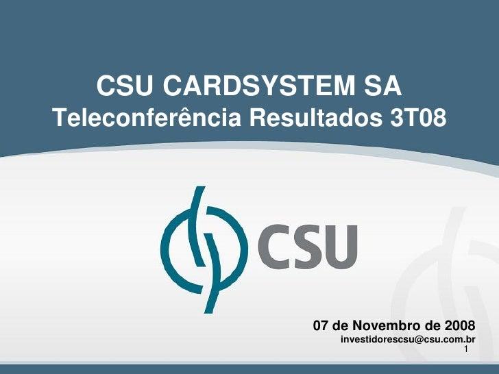 CSU CARDSYSTEM SATeleconferência Resultados 3T08                    07 de Novembro de 2008                       investido...