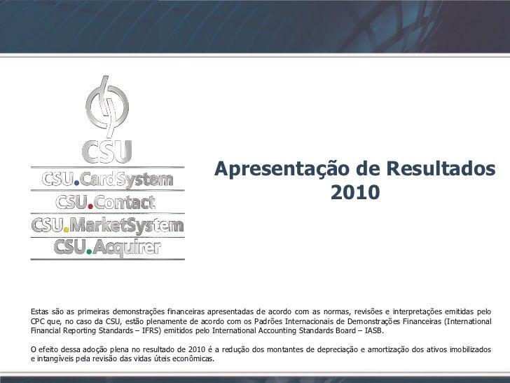 Apresentação de Resultados                                                            2010Estas são as primeiras demonstra...