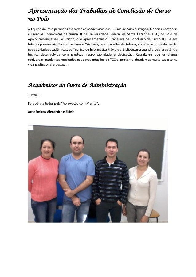 Apresentação dos Trabalhos de Conclusão de Curso no Polo A Equipe do Polo parabeniza a todos os acadêmicos dos Cursos de A...