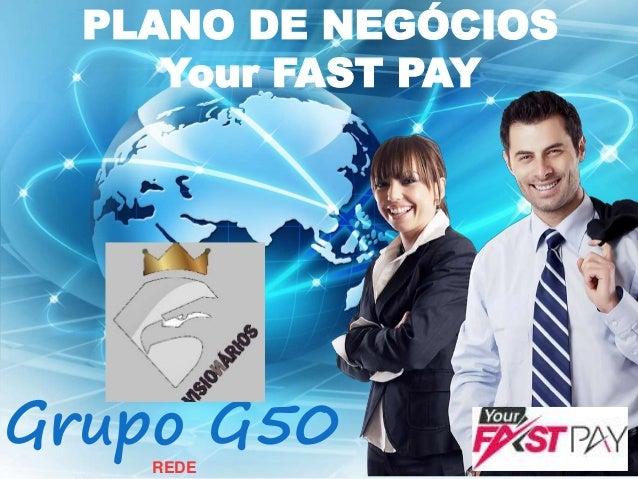 PLANO DE NEGÓCIOS Your FAST PAY Grupo G50 REDE