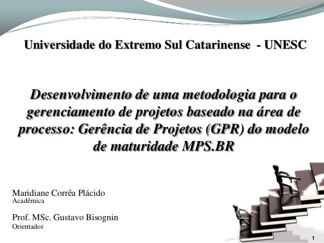 Universidade do Extremo Sul Catarinense - UNESC    Desenvolvimento de uma metodologia para o   gerenciamento de projetos b...