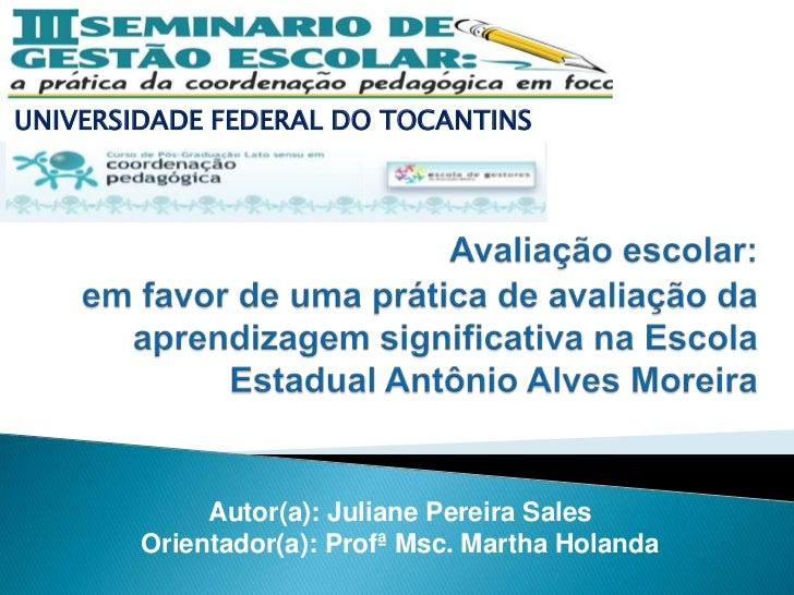 UNIVERSIDADE FEDERAL DO TOCANTINS             Autor(a): Juliane Pereira Sales        Orientador(a): Profª Msc. Martha Hola...