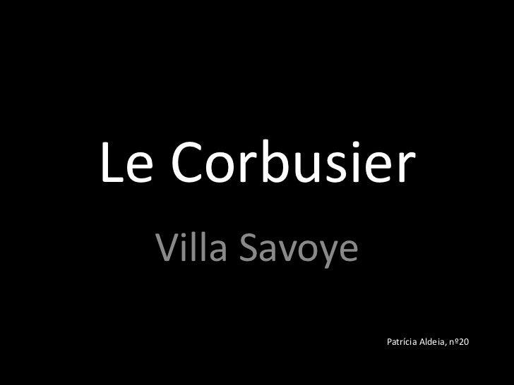 Le Corbusier   Villa Savoye                  Patrícia Aldeia, nº20