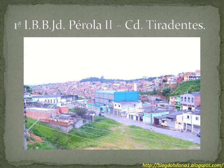 1ª I.B.B.Jd. Pérola II – Cd. Tiradentes.<br />