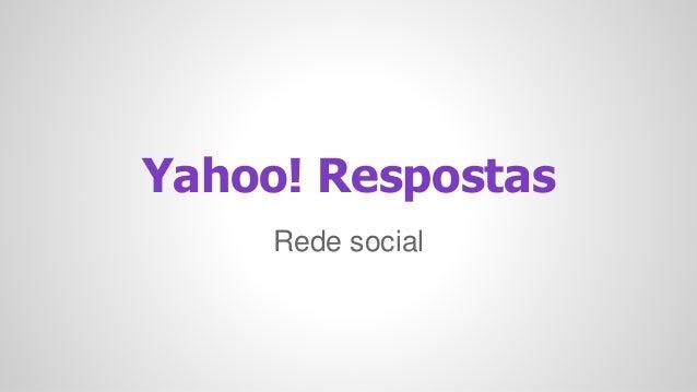 Yahoo! Respostas  Rede social