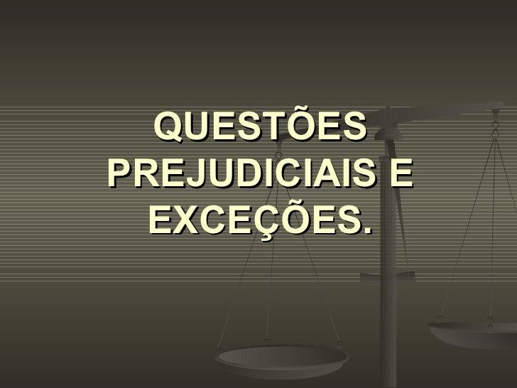 QUESTÕES PREJUDICIAIS E EXCEÇÕES.