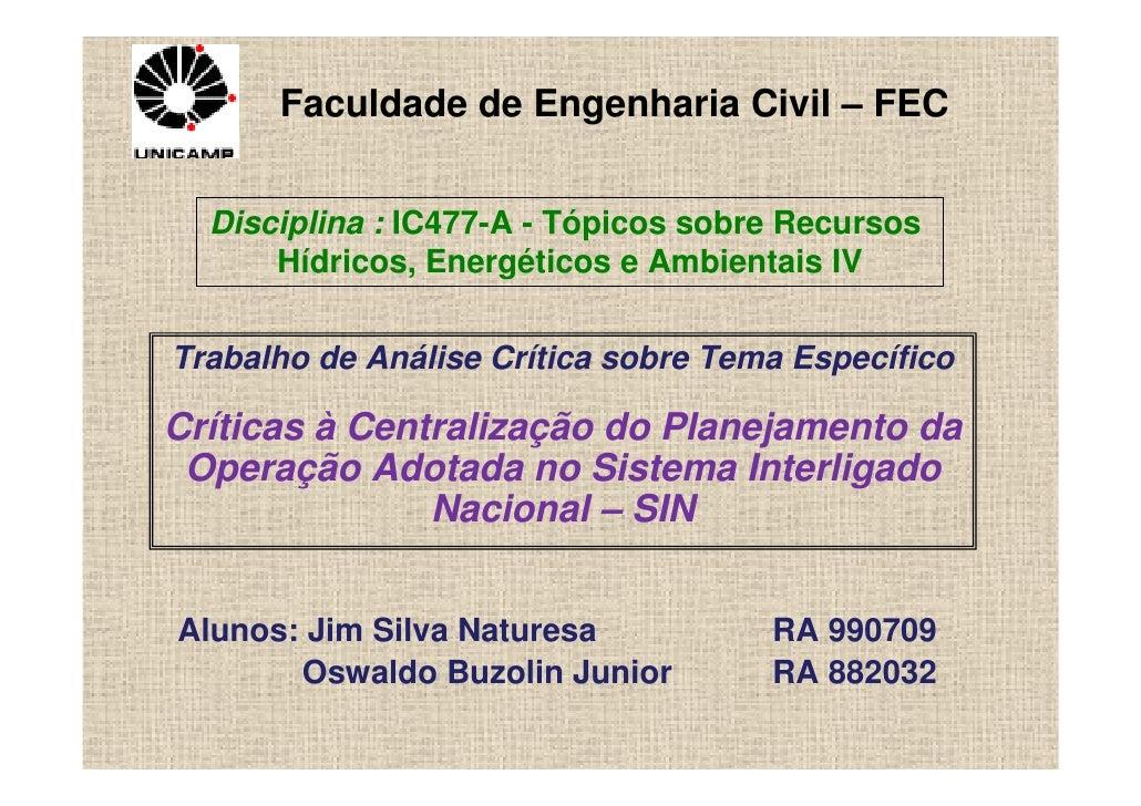 Faculdade de Engenharia Civil – FEC     Disciplina : IC477-A - Tópicos sobre Recursos       Hídricos, Energéticos e Ambien...