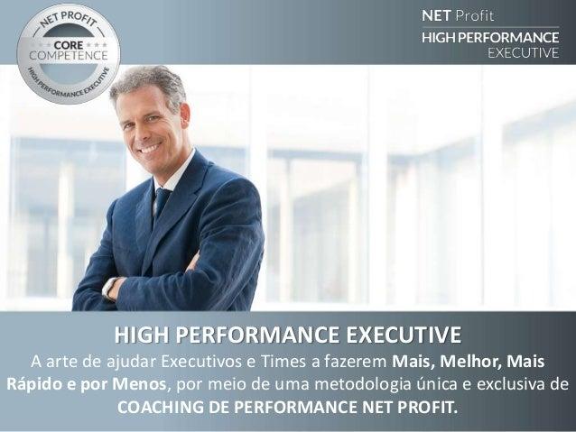 HIGH PERFORMANCE EXECUTIVE A arte de ajudar Executivos e Times a fazerem Mais, Melhor, Mais Rápido e por Menos, por meio d...