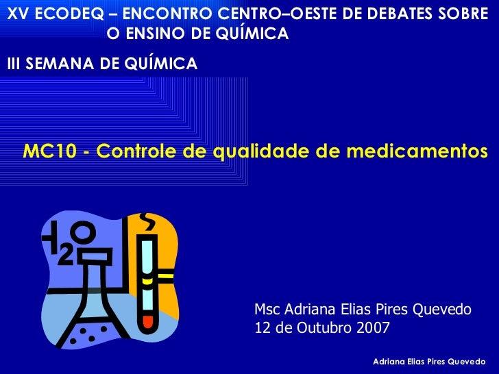 XV ECODEQ – ENCONTRO CENTRO–OESTE DE DEBATES SOBRE  O ENSINO DE QUÍMICA III SEMANA DE QUÍMICA   MC10 - Controle de qualida...