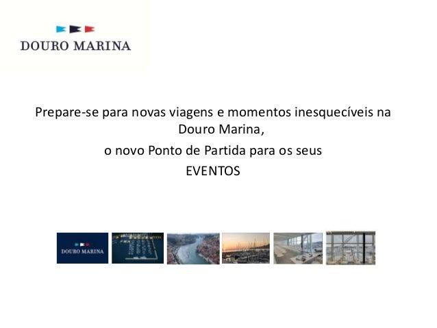 Prepare-se para novas viagens e momentos inesquecíveis na  Douro Marina,  o novo Ponto de Partida para os seus  EVENTOS