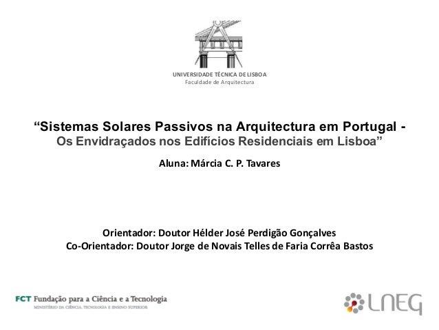 """""""Sistemas Solares Passivos na Arquitectura em Portugal - Os Envidraçados nos Edifícios Residenciais em Lisboa"""" Orientador:..."""