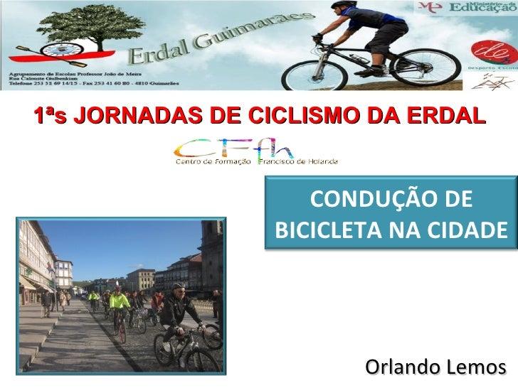 1ªs JORNADAS DE CICLISMO DA ERDAL                    CONDUÇÃO DE                 BICICLETA NA CIDADE                      ...