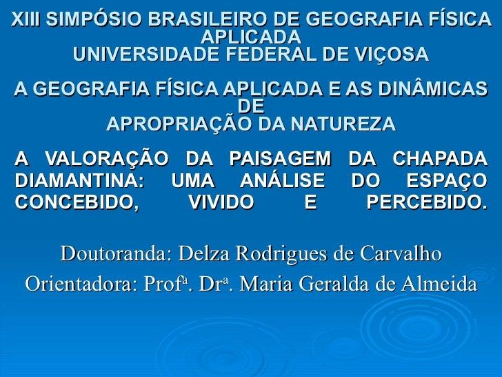 XIII SIMPÓSIO BRASILEIRO DE GEOGRAFIA FÍSICA APLICADA UNIVERSIDADE FEDERAL DE VIÇOSA A GEOGRAFIA FÍSICA APLICADA E AS DINÂ...