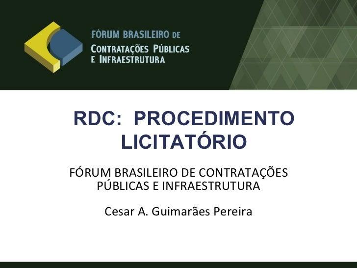RDC: PROCEDIMENTO    LICITATÓRIOFÓRUM BRASILEIRO DE CONTRATAÇÕES    PÚBLICAS E INFRAESTRUTURA     Cesar A. Guimarães Pereira