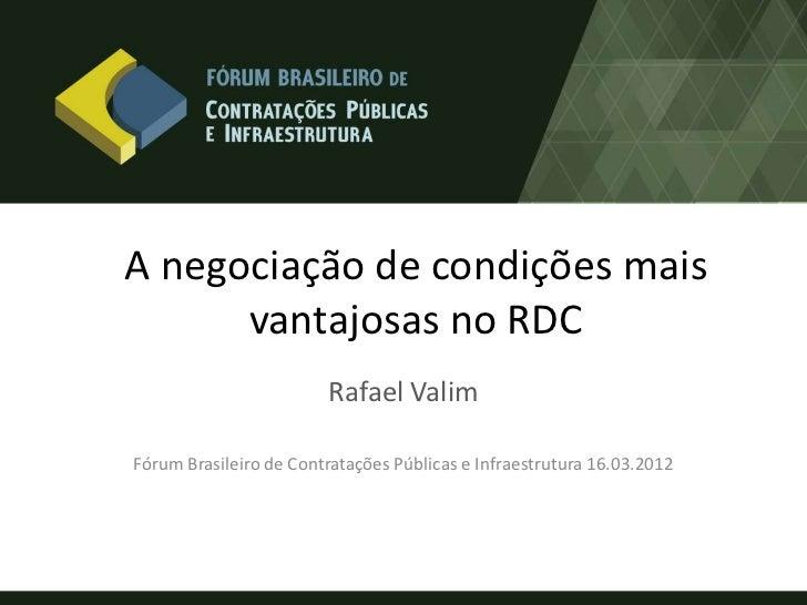A negociação de condições mais      vantajosas no RDC                        Rafael ValimFórum Brasileiro de Contratações ...