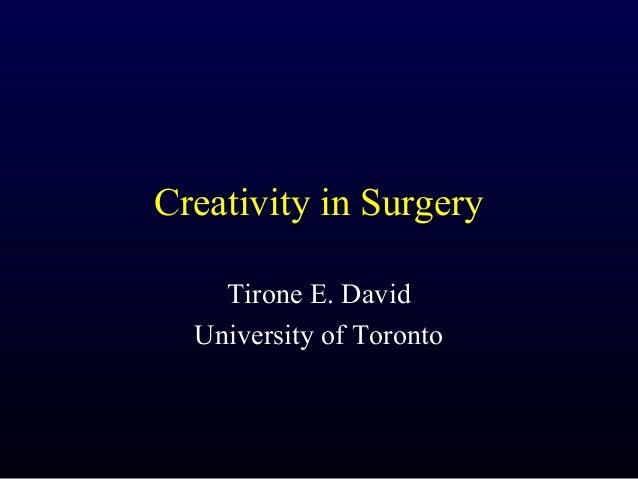 Creativity in Surgery    Tirone E. David  University of Toronto