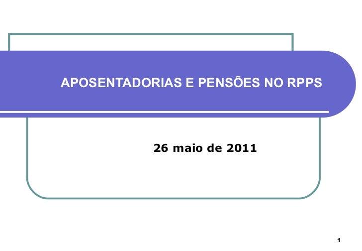 APOSENTADORIAS E PENSÕES NO RPPS 26 maio de 2011
