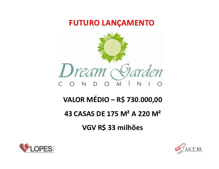 FUTURO LANÇAMENTOCASAS EM VARGEM    PEQUENA DREAM GARDEN VALOR MÉDIO – R$ 730.000,00 43 CASAS DE 175 M² A 220 M²      VGV ...