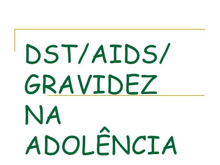 DST/AIDS/ GRAVIDEZ NA ADOLÊNCIA