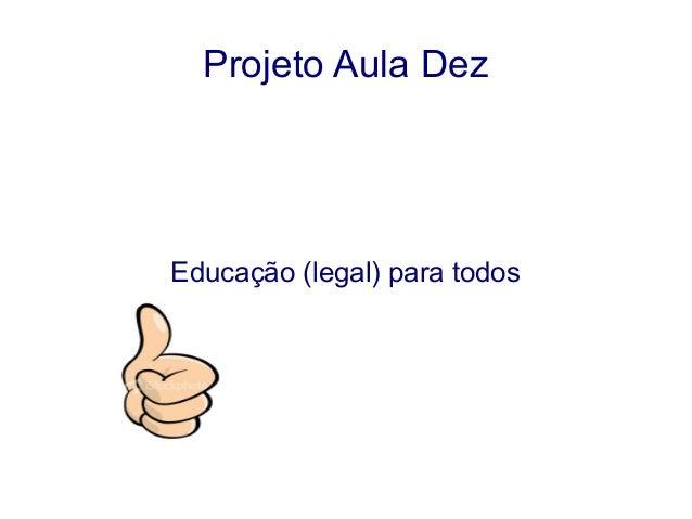 Projeto Aula Dez Educação (legal) para todos