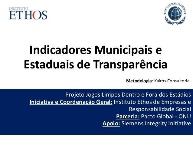 Indicadores Municipais e Estaduais de Transparência Projeto Jogos Limpos Dentro e Fora dos Estádios Iniciativa e Coordenaç...