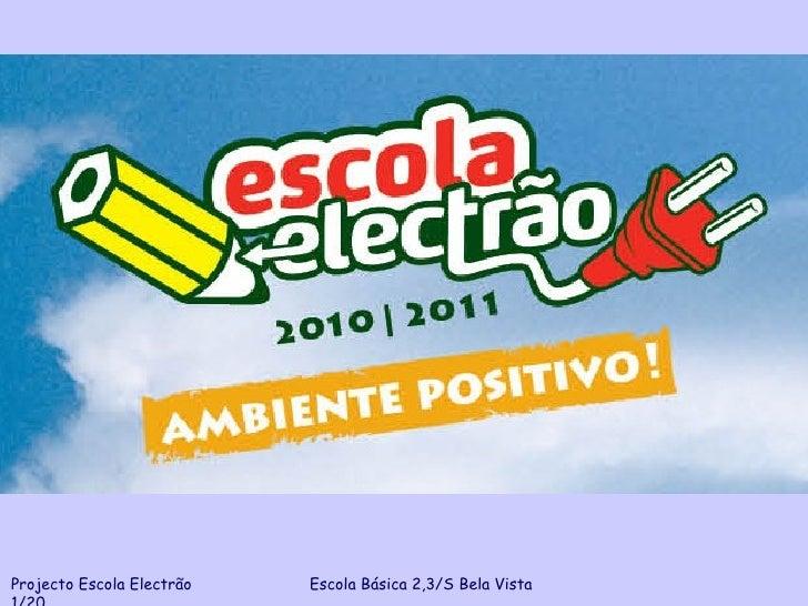 Projecto Escola Electrão  Escola Básica 2,3/S Bela Vista  1/20