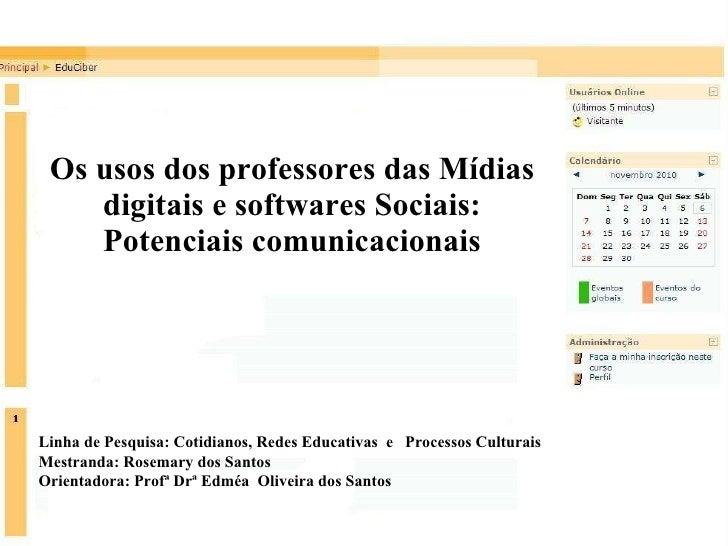 Os usos dos professores das Mídias digitais e softwares Sociais: Potenciais comunicacionais Linha de Pesquisa: Cotidianos,...