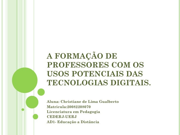 A FORMAÇÃO DE PROFESSORES COM OS USOS POTENCIAIS DAS TECNOLOGIAS DIGITAIS.  Aluna: Christiane de Lima Gualberto Matrícula:...