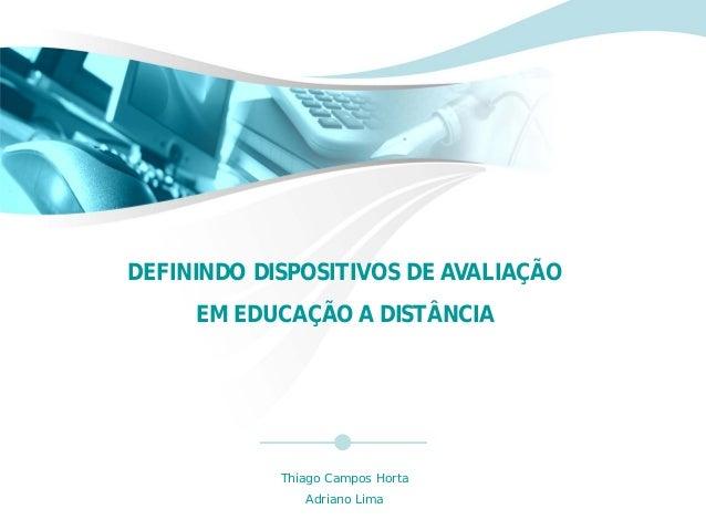 DEFININDO DISPOSITIVOS DE AVALIAÇÃO     EM EDUCAÇÃO A DISTÂNCIA            Thiago Campos Horta               Adriano Lima